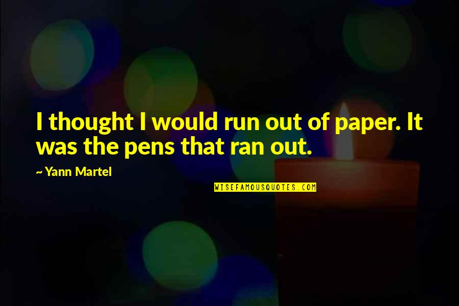 Walk On The Wild Side Quotes By Yann Martel: I thought I would run out of paper.