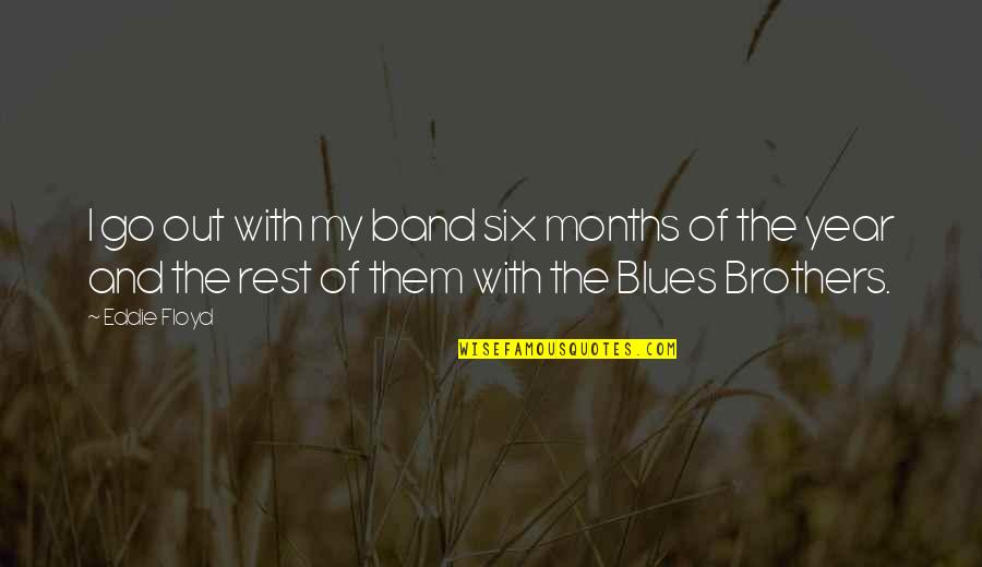 Walk The Line Movie Love Quotes By Eddie Floyd: I go out with my band six months