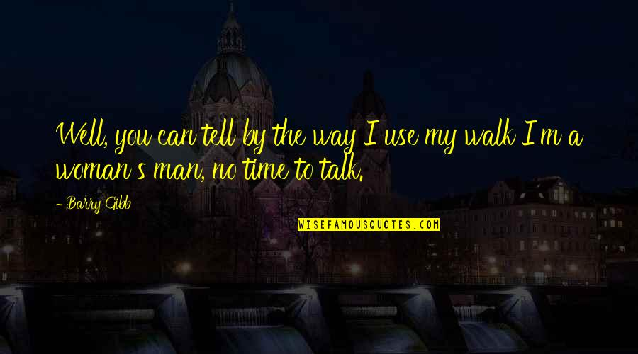 Walk The Talk Quotes By Barry Gibb: Well, you can tell by the way I