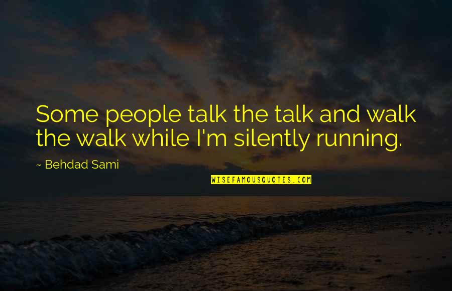 Walk The Talk Quotes By Behdad Sami: Some people talk the talk and walk the