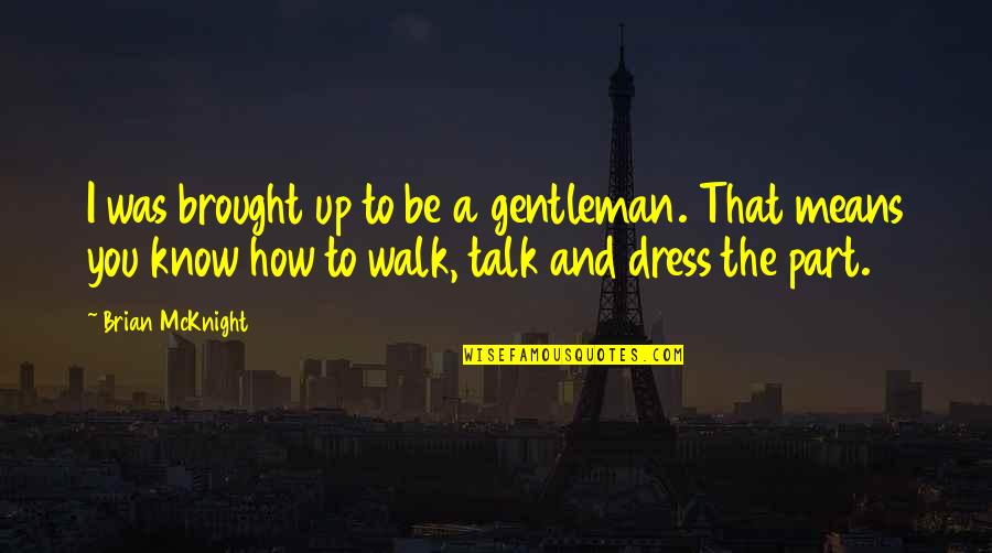 Walk The Talk Quotes By Brian McKnight: I was brought up to be a gentleman.