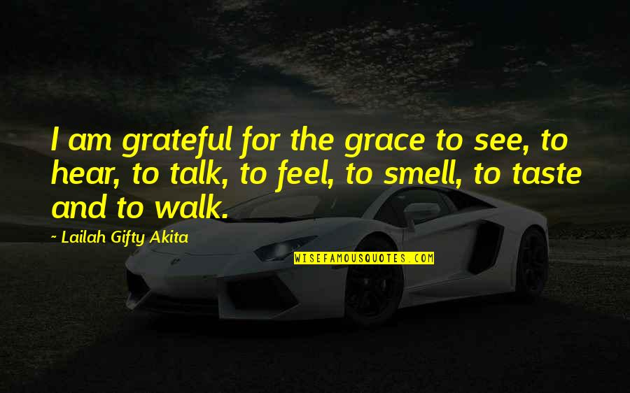 Walk The Talk Quotes By Lailah Gifty Akita: I am grateful for the grace to see,