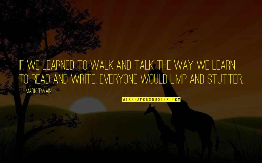 Walk The Talk Quotes By Mark Twain: If we learned to walk and talk the