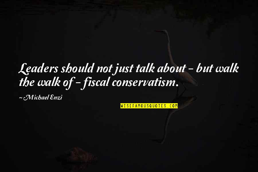 Walk The Talk Quotes By Michael Enzi: Leaders should not just talk about - but