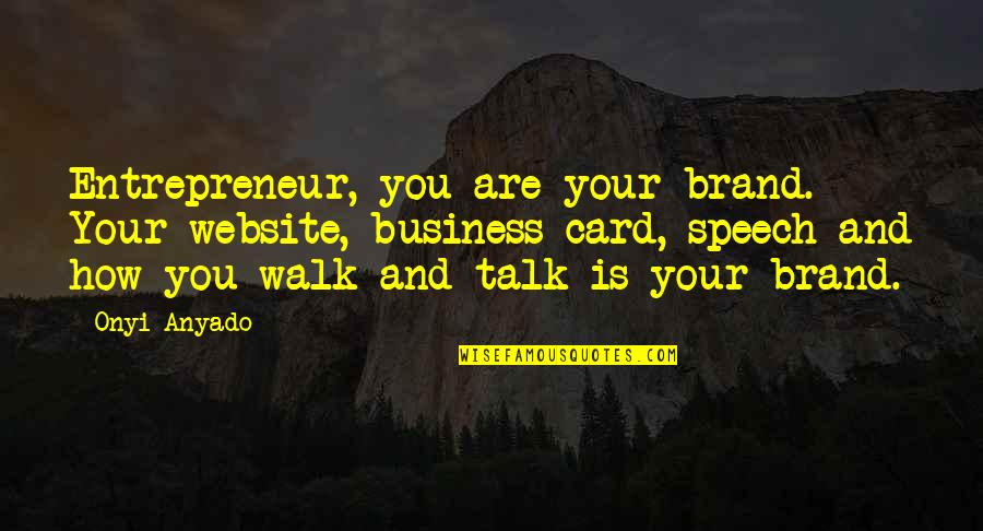 Walk The Talk Quotes By Onyi Anyado: Entrepreneur, you are your brand. Your website, business