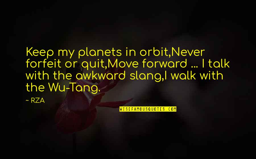 Walk The Talk Quotes By RZA: Keep my planets in orbit,Never forfeit or quit,Move