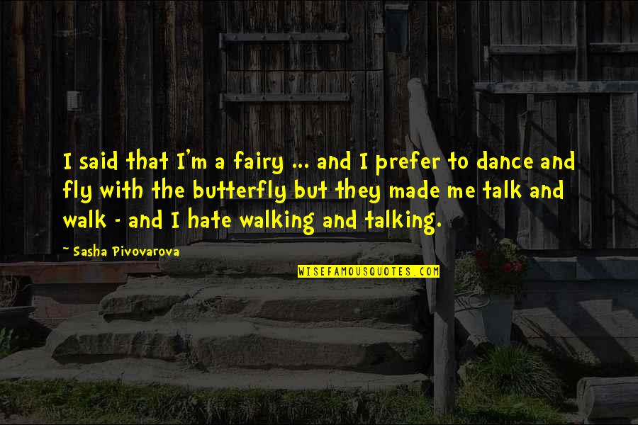 Walk The Talk Quotes By Sasha Pivovarova: I said that I'm a fairy ... and