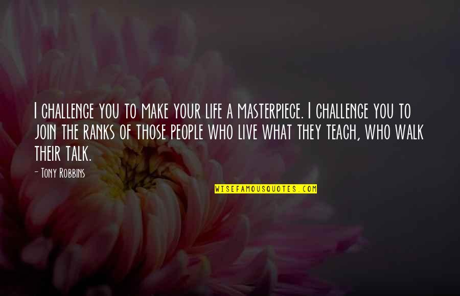 Walk The Talk Quotes By Tony Robbins: I challenge you to make your life a