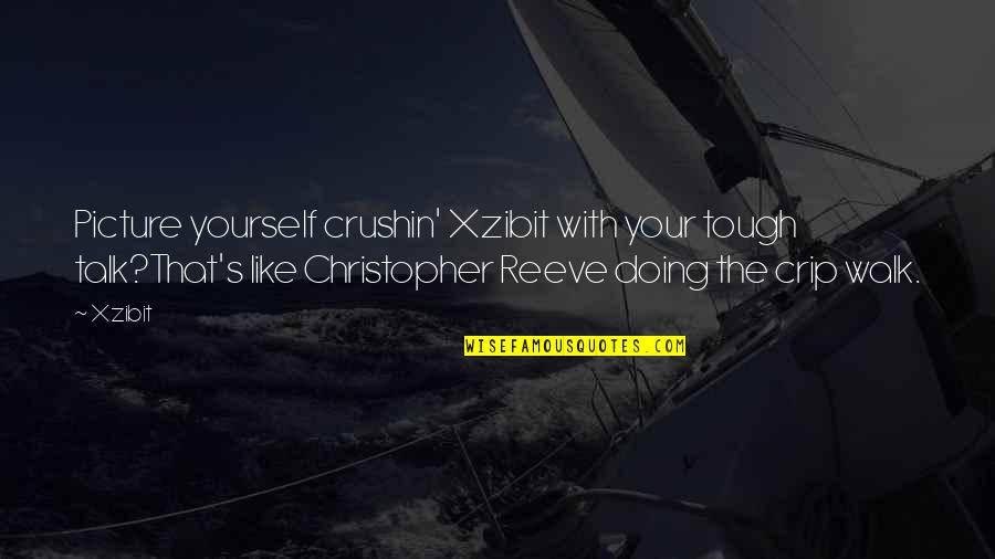Walk The Talk Quotes By Xzibit: Picture yourself crushin' Xzibit with your tough talk?That's
