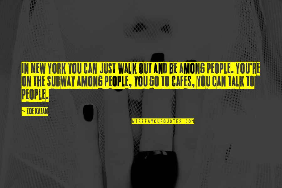 Walk The Talk Quotes By Zoe Kazan: In New York you can just walk out