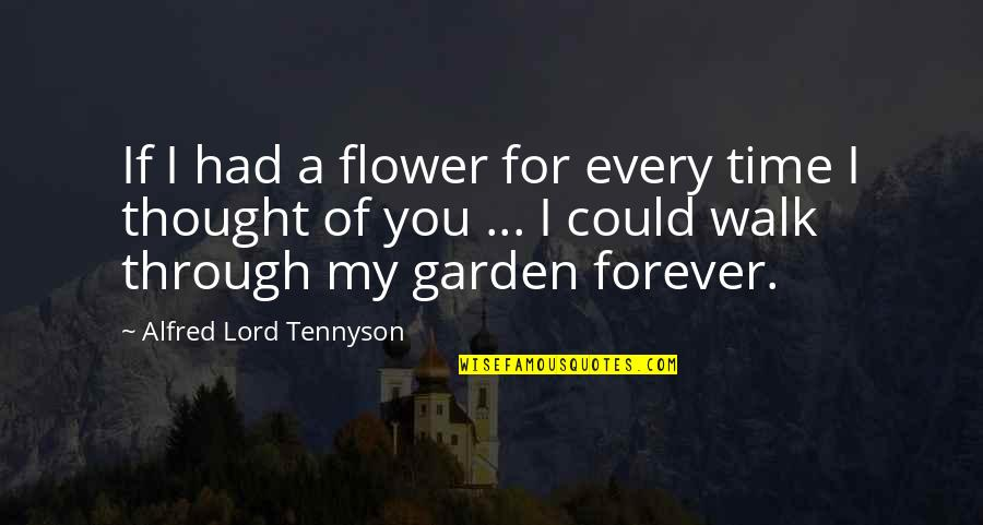 Walk With The Lord Quotes By Alfred Lord Tennyson: If I had a flower for every time