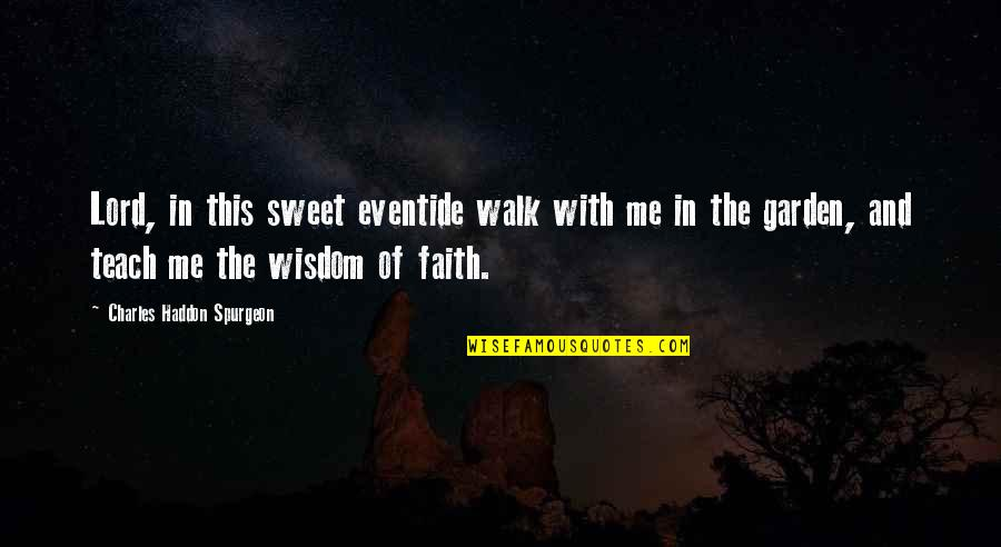 Walk With The Lord Quotes By Charles Haddon Spurgeon: Lord, in this sweet eventide walk with me