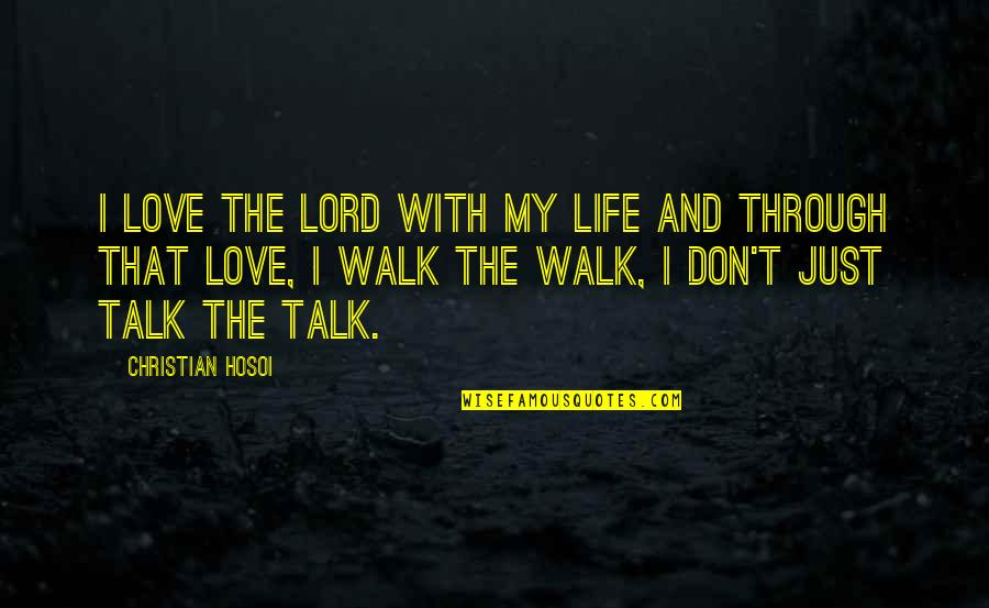 Walk With The Lord Quotes By Christian Hosoi: I love the Lord with my life and