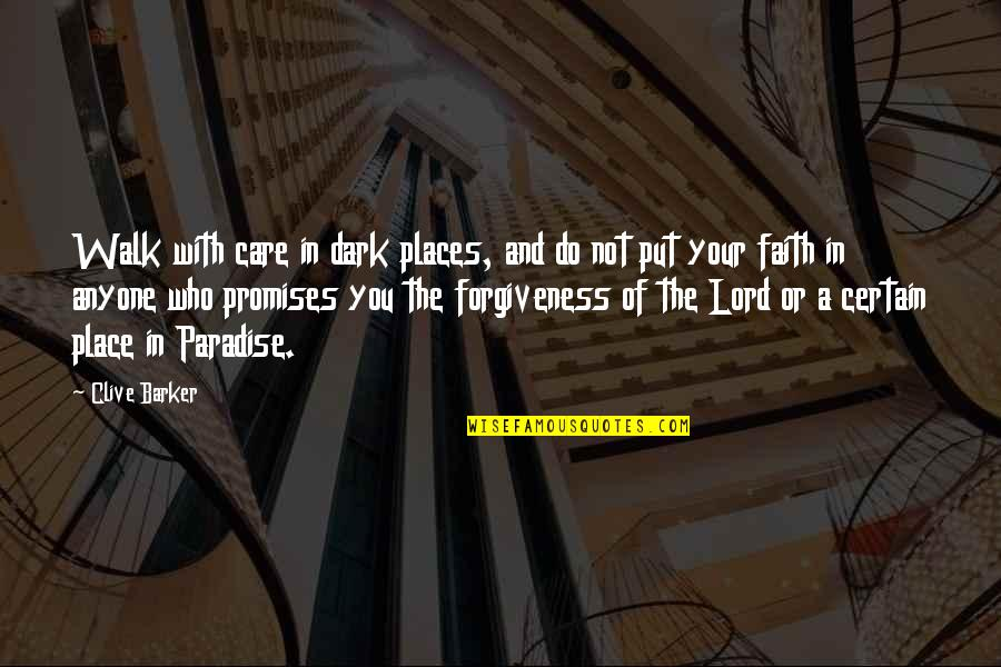 Walk With The Lord Quotes By Clive Barker: Walk with care in dark places, and do