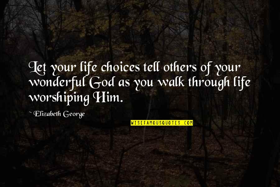 Walk With The Lord Quotes By Elizabeth George: Let your life choices tell others of your