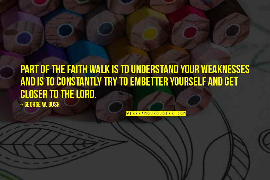 Walk With The Lord Quotes By George W. Bush: Part of the faith walk is to understand