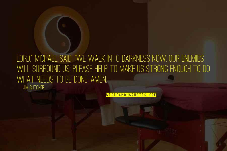 "Walk With The Lord Quotes By Jim Butcher: Lord,"" Michael said. ""We walk into darkness now."