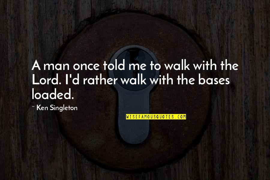 Walk With The Lord Quotes By Ken Singleton: A man once told me to walk with