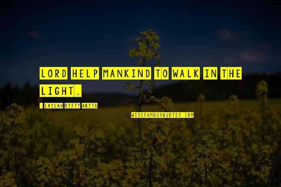 Walk With The Lord Quotes By Lailah Gifty Akita: Lord help mankind to walk in the light.
