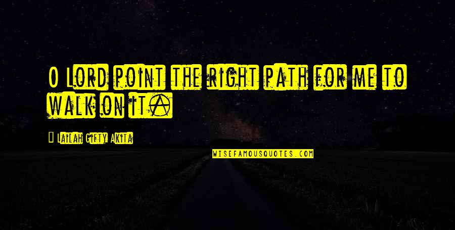 Walk With The Lord Quotes By Lailah Gifty Akita: O Lord point the right path for me