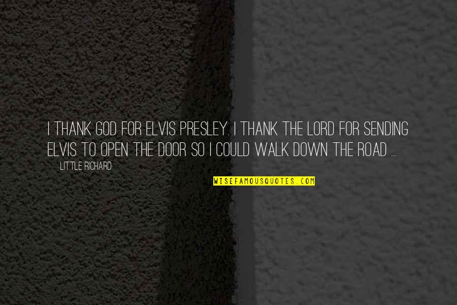 Walk With The Lord Quotes By Little Richard: I thank God for Elvis Presley. I thank