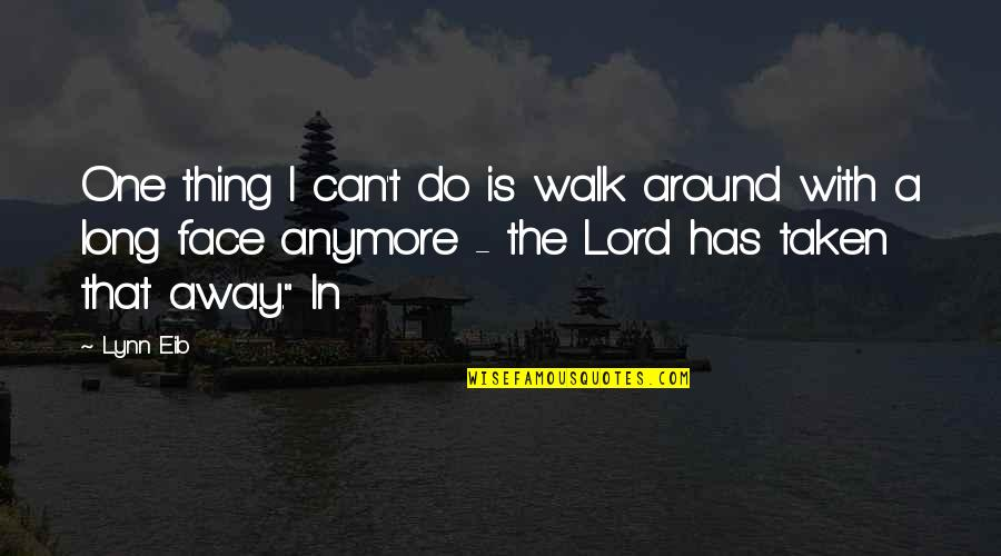 Walk With The Lord Quotes By Lynn Eib: One thing I can't do is walk around
