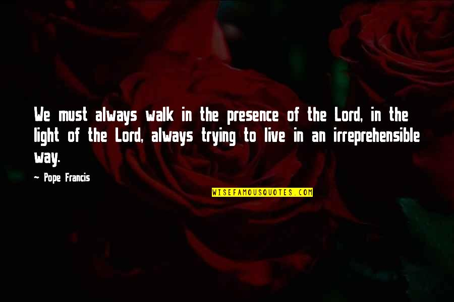 Walk With The Lord Quotes By Pope Francis: We must always walk in the presence of