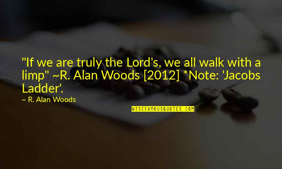 "Walk With The Lord Quotes By R. Alan Woods: ""If we are truly the Lord's, we all"