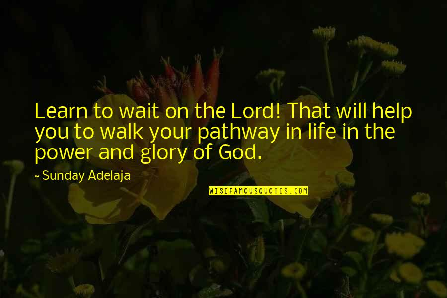 Walk With The Lord Quotes By Sunday Adelaja: Learn to wait on the Lord! That will