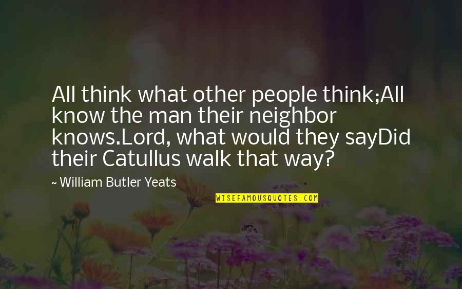 Walk With The Lord Quotes By William Butler Yeats: All think what other people think;All know the
