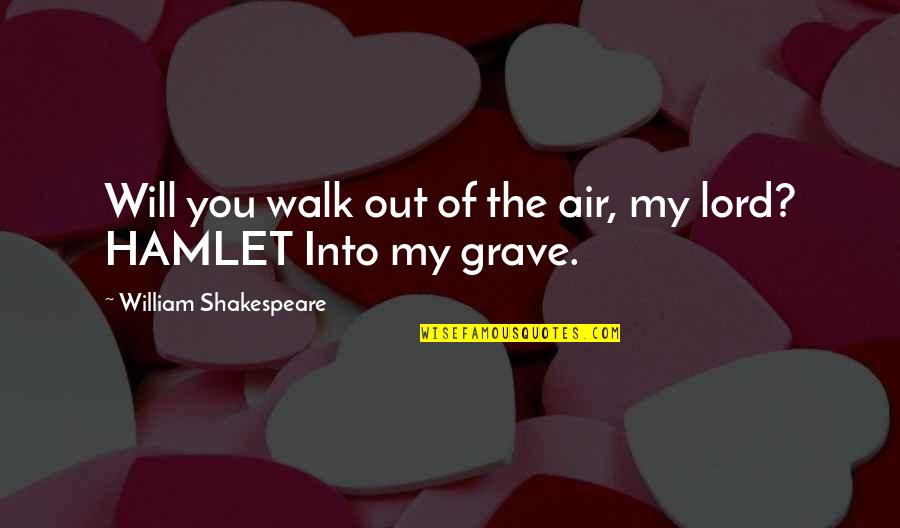 Walk With The Lord Quotes By William Shakespeare: Will you walk out of the air, my