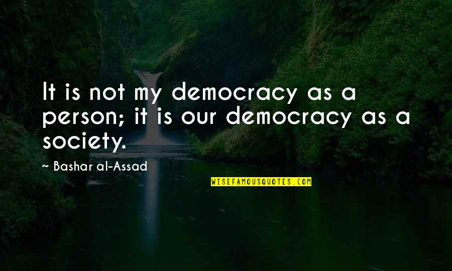 Walking Beside Me Quotes By Bashar Al-Assad: It is not my democracy as a person;