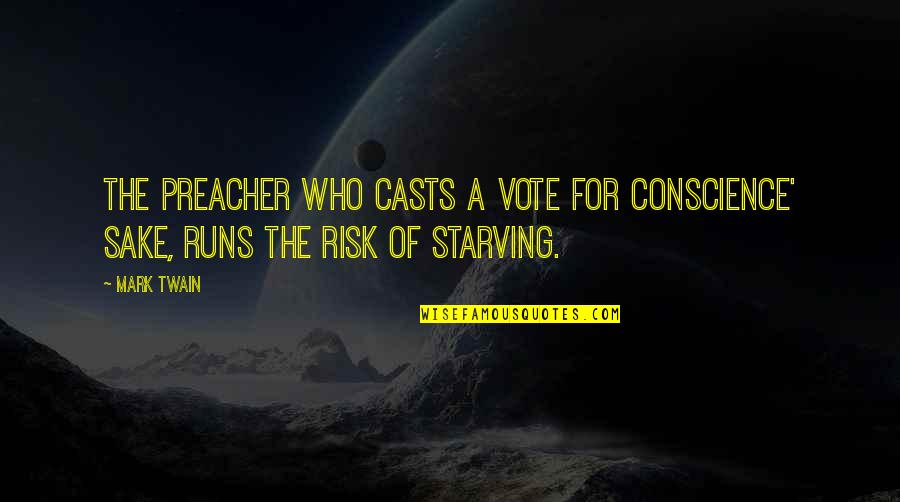 Walking Beside Me Quotes By Mark Twain: The preacher who casts a vote for conscience'