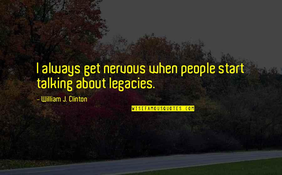 Walking Beside Me Quotes By William J. Clinton: I always get nervous when people start talking