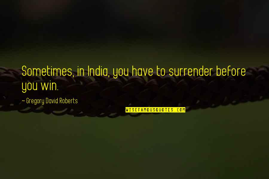 Walking Dead Daryl Funny Quotes By Gregory David Roberts: Sometimes, in India, you have to surrender before