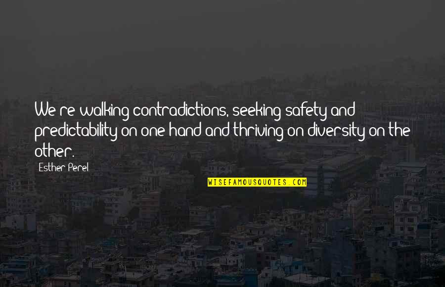 Walking Hand And Hand Quotes By Esther Perel: We're walking contradictions, seeking safety and predictability on