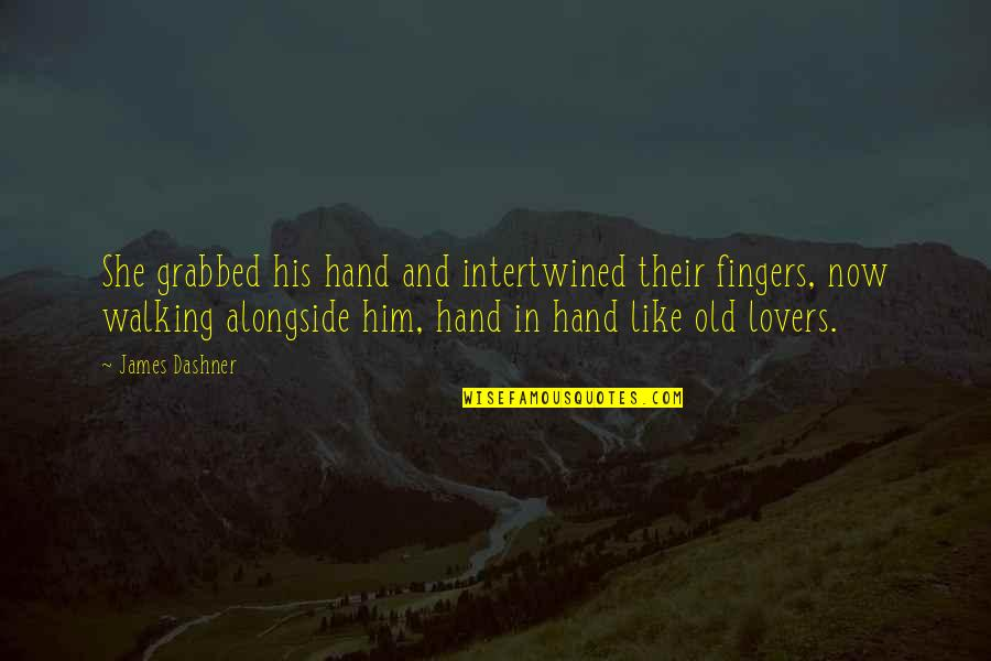 Walking Hand And Hand Quotes By James Dashner: She grabbed his hand and intertwined their fingers,