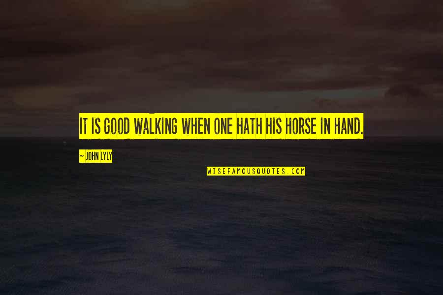 Walking Hand And Hand Quotes By John Lyly: It is good walking when one hath his