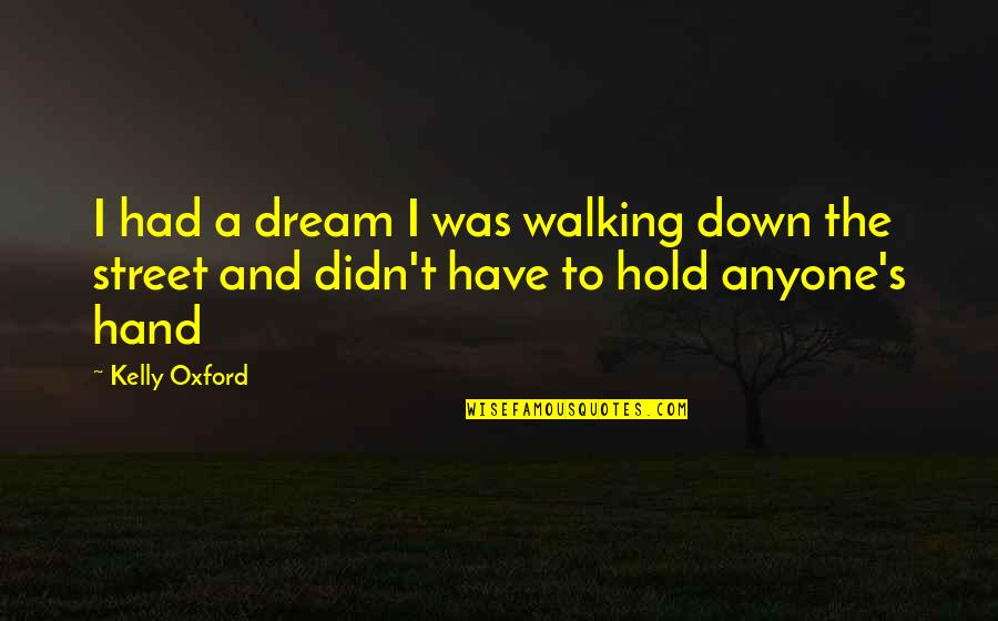 Walking Hand And Hand Quotes By Kelly Oxford: I had a dream I was walking down