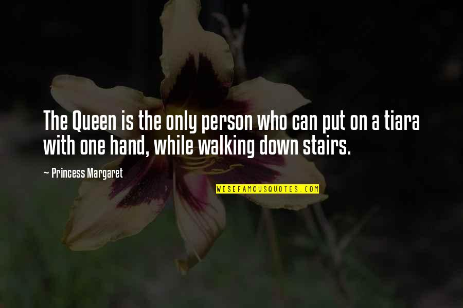 Walking Hand And Hand Quotes By Princess Margaret: The Queen is the only person who can