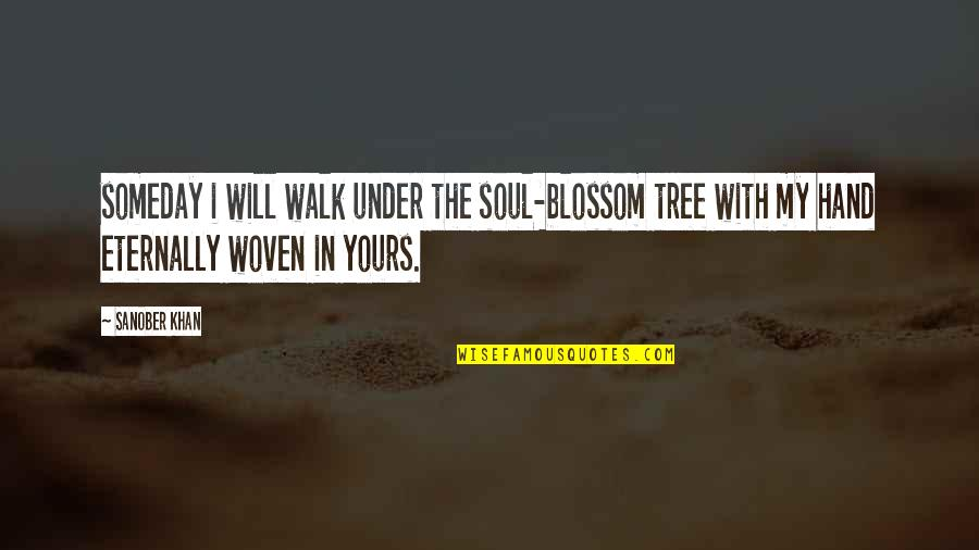 Walking Hand And Hand Quotes By Sanober Khan: someday i will walk under the soul-blossom tree
