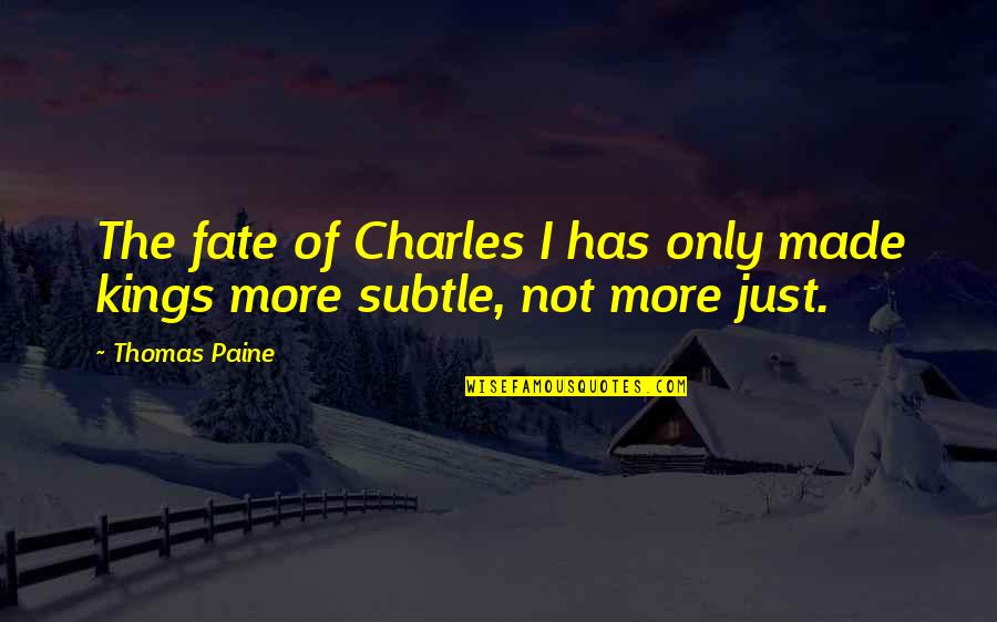 Walking In Rain Love Quotes By Thomas Paine: The fate of Charles I has only made