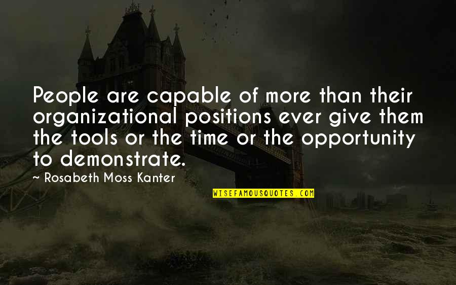 Walking With Dinosaurs Quotes By Rosabeth Moss Kanter: People are capable of more than their organizational