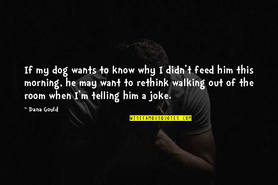 Walking With My Dog Quotes By Dana Gould: If my dog wants to know why I