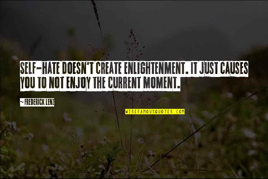 Walking With My Dog Quotes By Frederick Lenz: Self-hate doesn't create enlightenment. It just causes you