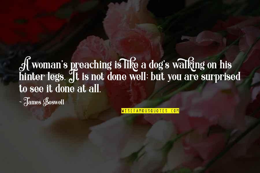 Walking With My Dog Quotes By James Boswell: A woman's preaching is like a dog's walking