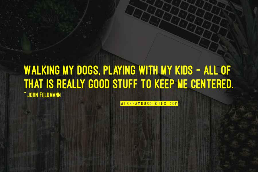 Walking With My Dog Quotes By John Feldmann: Walking my dogs, playing with my kids -