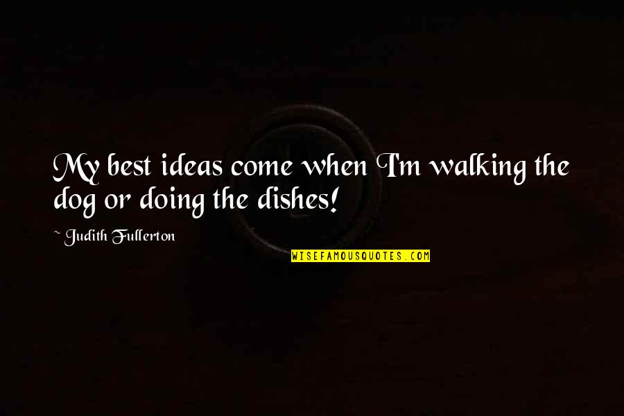 Walking With My Dog Quotes By Judith Fullerton: My best ideas come when I'm walking the