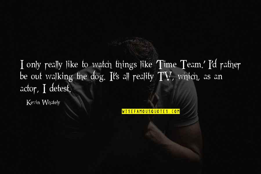 Walking With My Dog Quotes By Kevin Whately: I only really like to watch things like