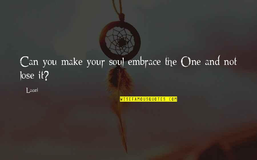 Walking With My Dog Quotes By Laozi: Can you make your soul embrace the One